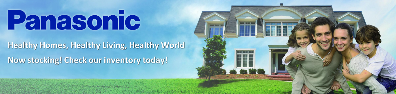 Panasonic - Healthy Homes, Healthy Living, Healthy World. Now stocking! Check out inventory today!!