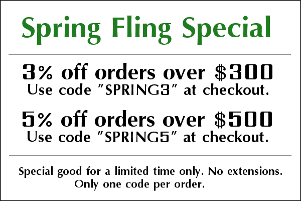 Spring Fling Special - 3% off orders over $300. Use code