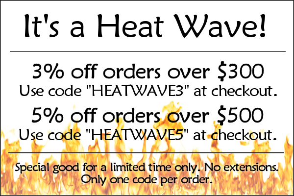It's a Heat Wave! 3% off orders over $300 - Use code